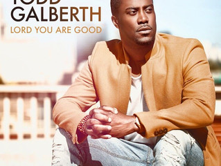 Todd Galberth Impacts Gospel Radio with New Single: 'Lord You Are Good' (LISTEN)