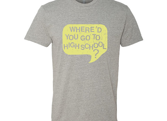 Where'd You Go to High School Tee