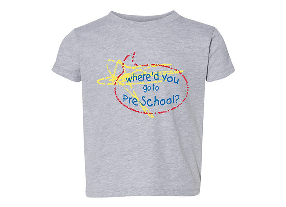 Where'd You Go To Pre-School Kids Tee