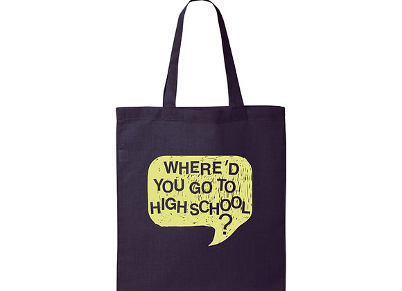 Where'd You Go to High School Tote