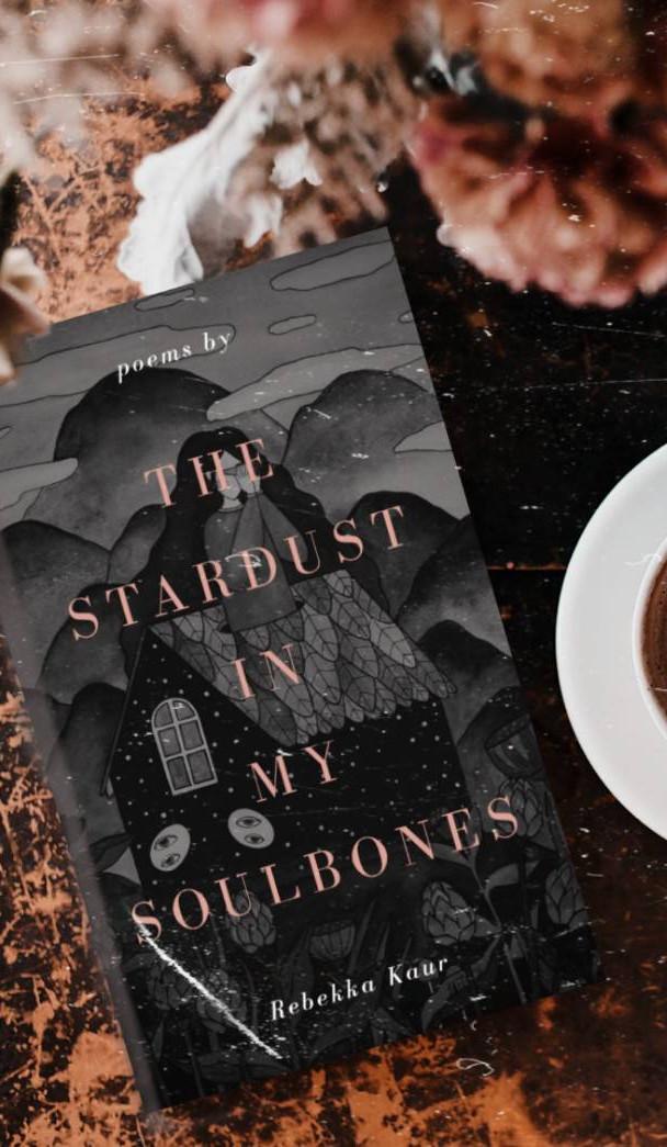 The stardust in my soulbones by Rebekka Kaur