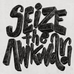 Seize the Awkward
