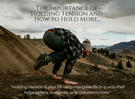 The Importance of Holding Tension and How to Hold More…