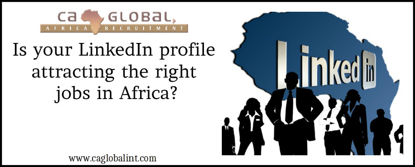 Africa Jobs_Is your LinkedIn profile attracting the right jobs in Africa_CA Global