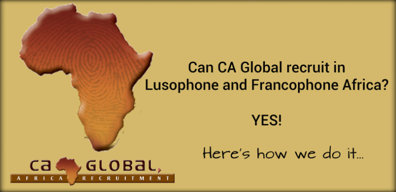 CA Global recruit in Lusophone and Francophone Africa for my company