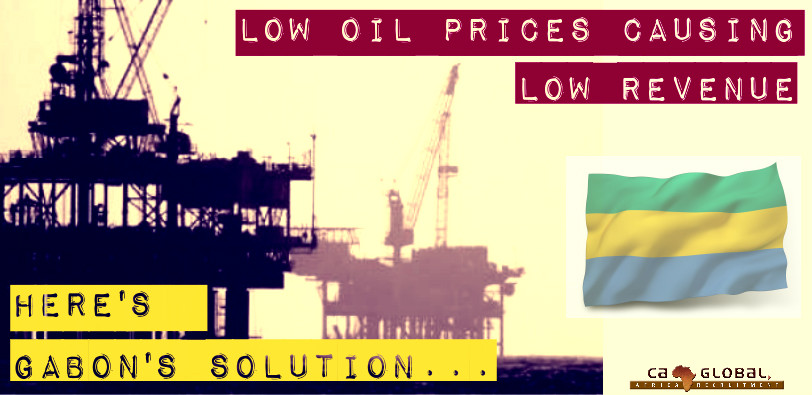 High oil prices and low revenue Gabons solution CA Global Africa Jobs