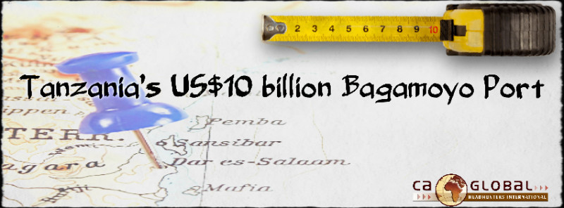 Tanzania's Bagamoyo Port_US10 billion Construction_CA Global Headhunters