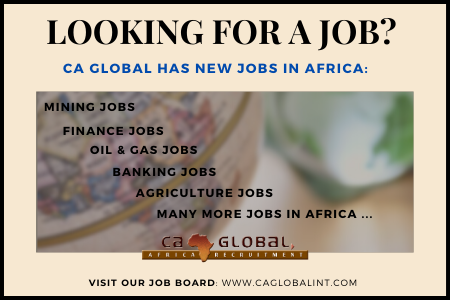 Looking for a Job? CA Global has New Jobs in Africa: Mining | Oil & Gas | Finance | Engineering