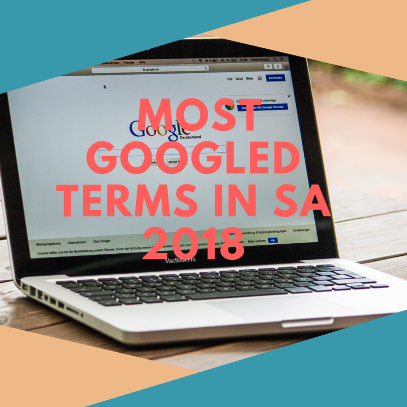 Most Googled Terms in SA 2018