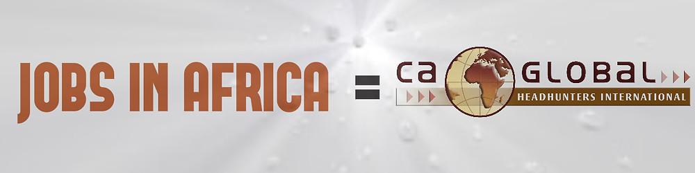 Jobs in Africa IS CA Global Headhunters
