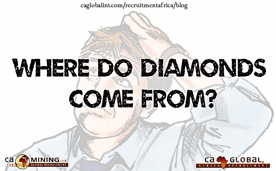 Where do diamonds come from- CA Global Mining Jobs in Africa