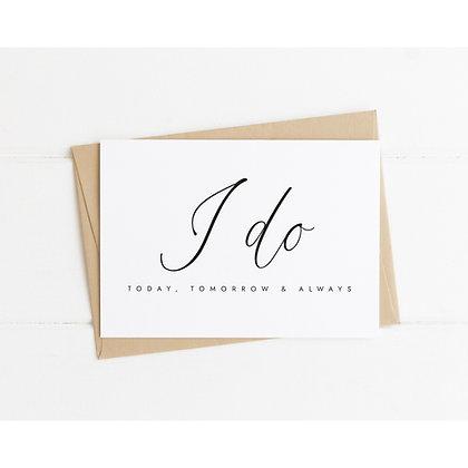 I Do Today, Tomorrow & Always Wedding Card