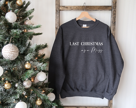 Last Christmas as a Miss Sweatshirt