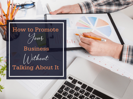 How to Promote Your Business Without Talking About It