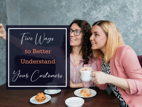 Five Ways to Better Understand Your Customers
