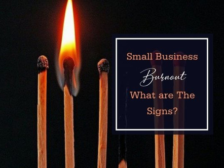 Small Business Owner Burnout - What are the Signs and How You Can Help Yourself (and your Business)