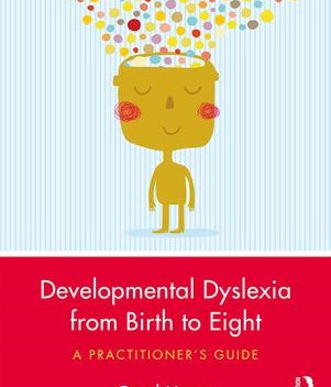 Developmental Dyslexia from Birth to Eight - A Practioner's Guide