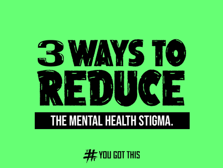 3 WAYS TO REDUCE THE MENTAL HEALTH STIGMA