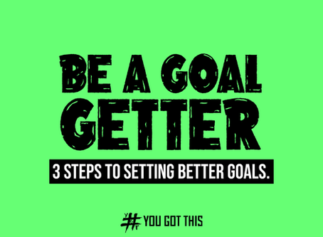 Be a Goal Getter: 3 Steps to Setting Better Goals.