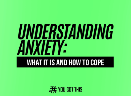UNDERSTANDING ANXIETY: WHAT IT IS AND HOW TO COPE