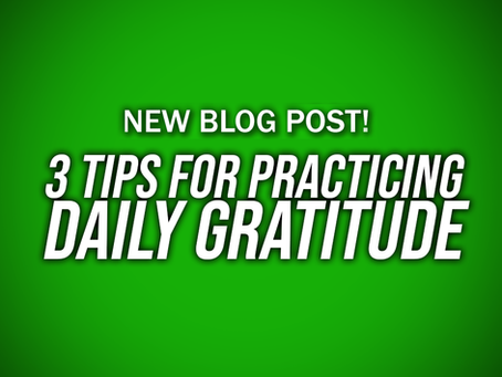 3 TIPS FOR PRACTICING DAILY GRATITUDE
