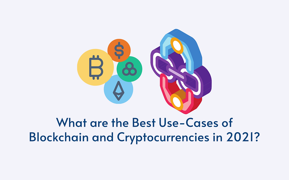 What are the Best Use-Cases of Blockchain and Cryptocurrencies in 2021?