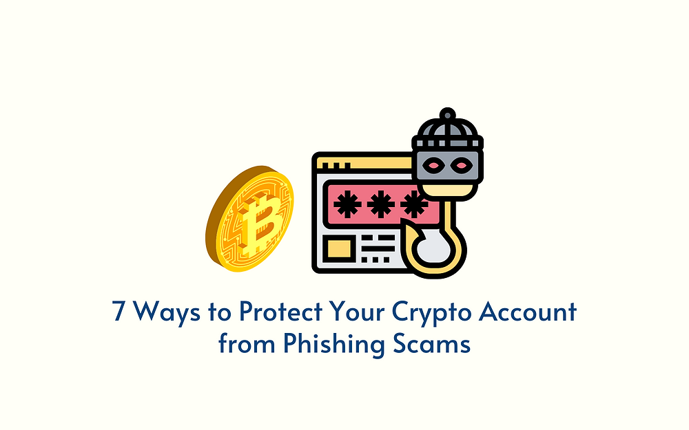 7 Ways to Protect Your Crypto Account from Phishing Scams