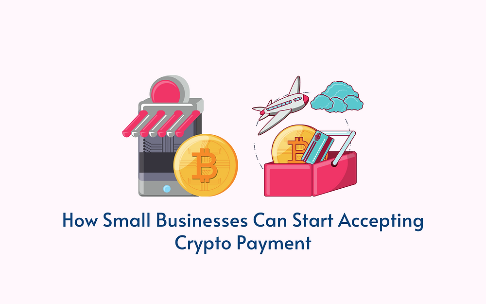 How Small Businesses Can Start Accepting Cryptocurrency Payments