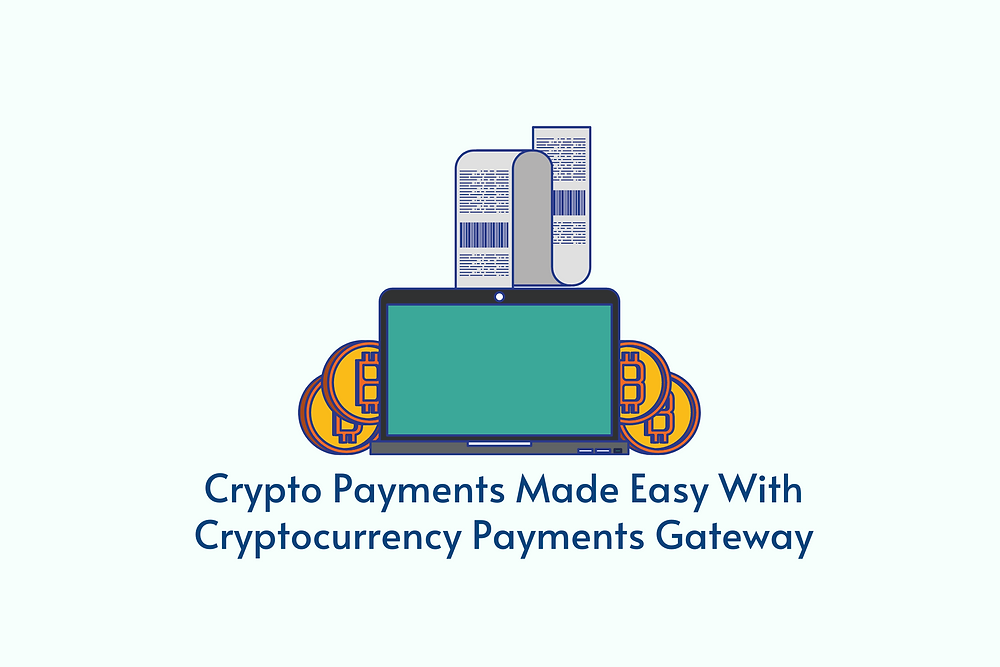 Crypto Payments Made Easy With Cryptocurrency Payments Gateway
