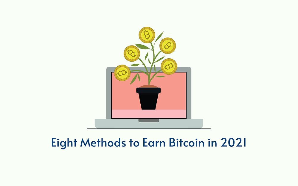 Eight Methods to Earn Bitcoin in 2021