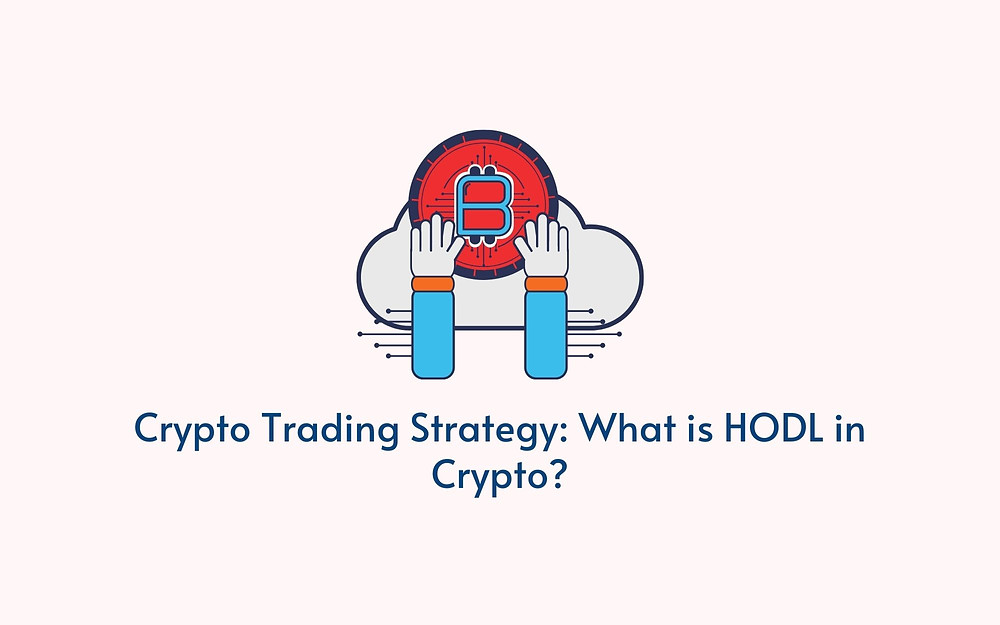 Crypto Trading Strategy: What is HODL in Crypto?