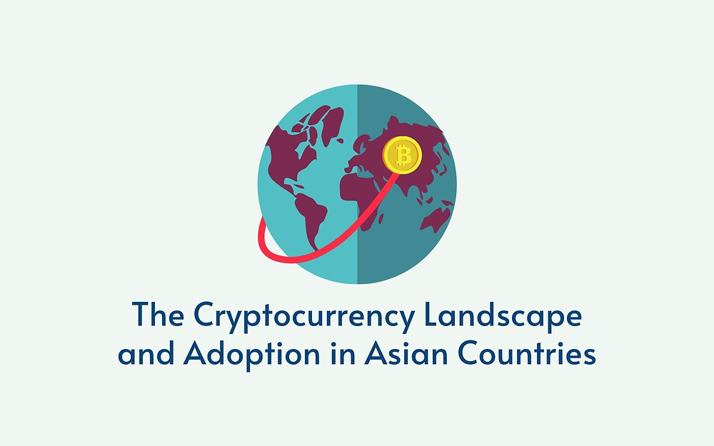 The Cryptocurrency Landscape and Adoption in Asian Countries