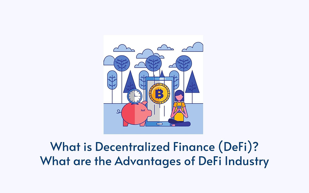 What is Decentralized Finance (DeFi)? What are the Advantages of DeFi Industry