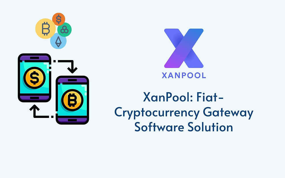 XanPool: Fiat-Cryptocurrency Gateway Software Solution
