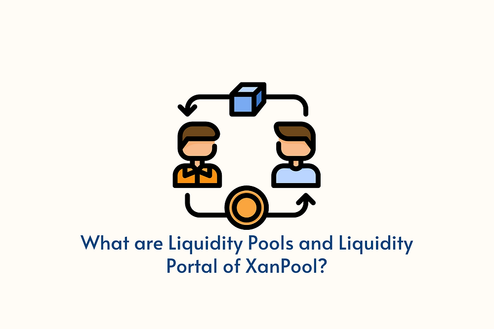 What are Liquidity Pools and Liquidity Portal of XanPool?
