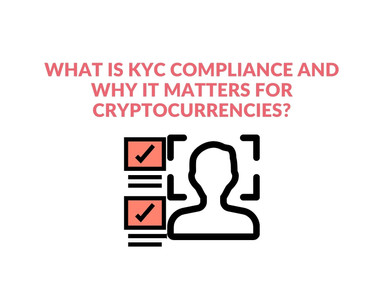 What is KYC Compliance and Why it Matters for Cryptocurrencies?