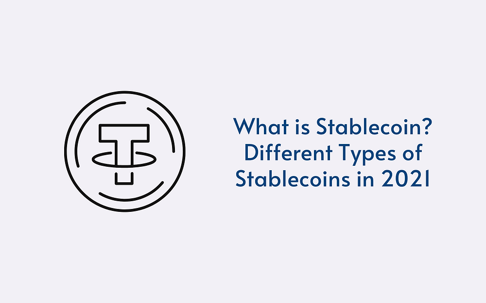 What is Stablecoin? Different Types of Stablecoins in 2021