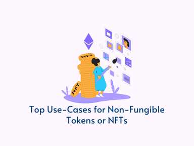 Top Use-Cases for Non-Fungible Tokens or NFTs