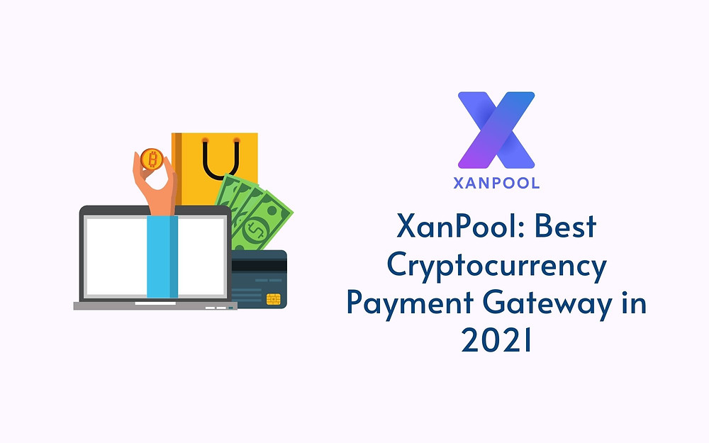 XanPool: Best Cryptocurrency Payment Gateway in 2021