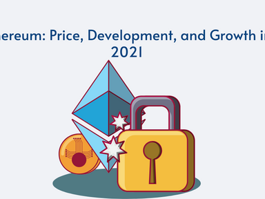 Ethereum: Price, Development, and Growth in 2021