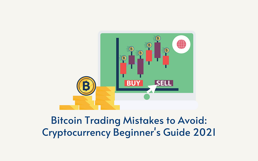 Bitcoin Trading Mistakes to Avoid for Beginners in 2021