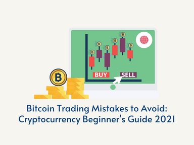 Bitcoin Trading Mistakes to Avoid: Cryptocurrency Beginner's Guide 2021
