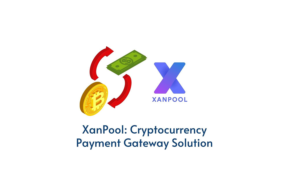 XanPool: Bitcoin and Cryptocurrency Payment Gateway Solution