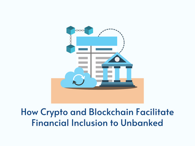 How Crypto and Blockchain Facilitate Financial Inclusion to Unbanked
