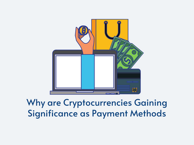 Why are Cryptocurrencies Gaining Significance as Payment Methods