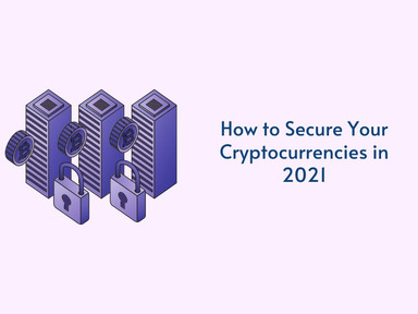 How to Secure Your Cryptocurrencies in 2021