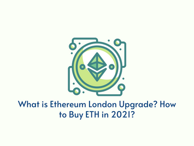 What is Ethereum London Upgrade? How to Buy ETH in 2021?