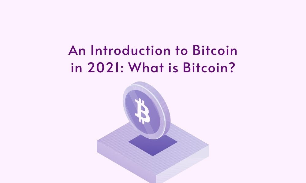 An Introduction to Bitcoin in 2021: What is Bitcoin?