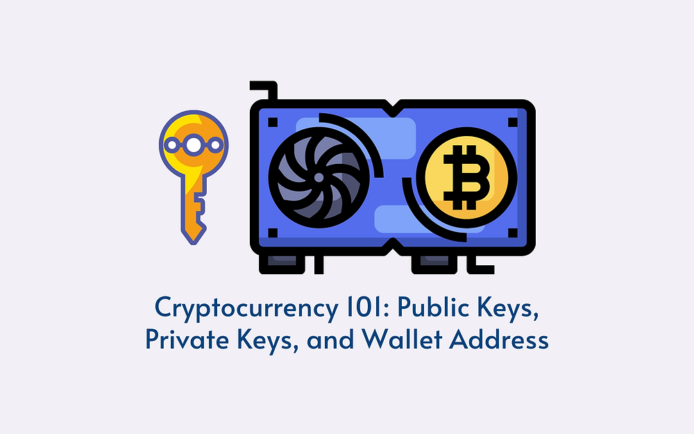 Cryptocurrency 101: Public Keys, Private Keys, and Wallet Address