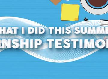 WHAT I DID THIS SUMMER: INTERNSHIP TESTIMONIALS